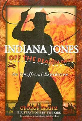 Indiana Jones Off the Beaten Path An Unofficial Expedition by George Beahm