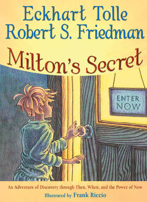 Milton's Secret An Adventure of Discovery Through Then, When, and the Power of Now by Eckhart Tolle, Robert Friedman
