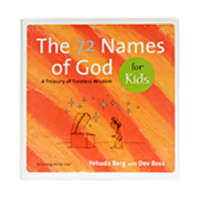 72 Names of God for Kids A Treasury of Timeless Wisdom by Yehuda Berg, Dev Ross