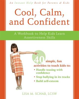 Cool, Calm, Confident A Workbook to Help Kids Learn Assertiveness Skills by Lisa M. Schab
