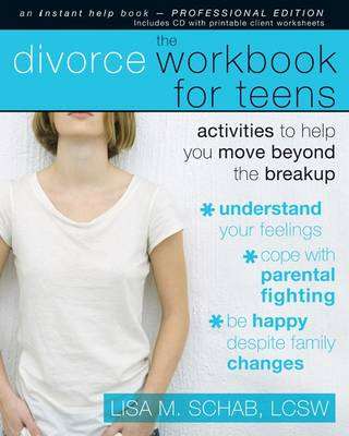 Divorce Workbook for Teens Activities to Help You Move Beyond the Breakup by Lisa M. Schab