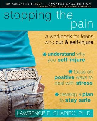 Stopping the Pain A Workbook for Teens Who Cut and Self-Injure (with CD) by Lawrence E. Shapiro