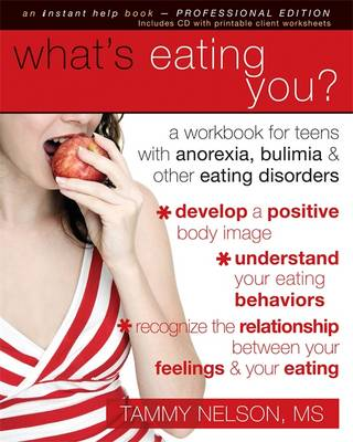 What's Eating You? A Workbook for Teens with Anorexia, Bulimia, & Other Eating Disorders by Tammy Nelson