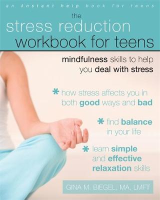 Stress Reduction Workbook for Teens Mindfulness Skills to Help You Deal with Stress (Instant Help) by Gina M. Biegel