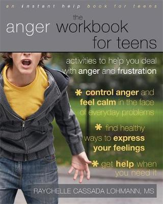 The Anger Workbook for Teens Activities to Help You Deal with Anger and Frustration by Raychelle Lohmann