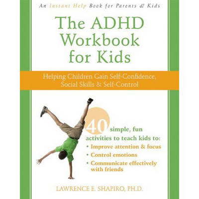 The ADHD Workbook for Kids Help for Kids to Gain Self-confidence, Social Skills, and Self-control by Lawrence E. Shapiro