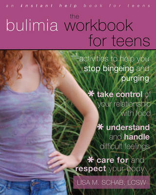 The Bulimia Workbook for Teens Activities to Help You Stop Bingeing and Purging by Lisa M. Schab