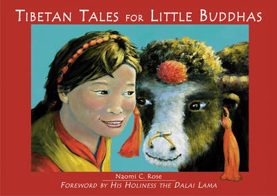 Tibetan Tales for Little Buddhas Wild Animals of Tibet by Naomi C. Rose, His Holiness Tenzin Gyatso the Dalai Lama