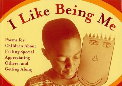 I Like Being ME Poems for Children about Feeling Special, Appreciating Others, and Getting along by Judy Lalli