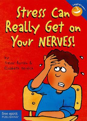 Stress Can Really Get on Your Nerves! by Trevor Romain, Elizabeth Verdick