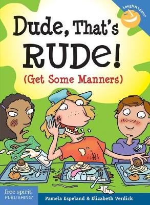 Dude, That's Rude! (Get Some Manners) by Pamela Esplanand, Elizabeth Verdick