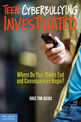 Teen Cyberbullying Investigated Where Do Your Rights End and Consequences Begin? by Thomas A. Jacobs