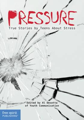 Pressure True Stories by Teens About Stress by Al Desetta