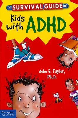 The Survival Guide for Kids with ADHD by John F, PH.D., PH.D. Taylor