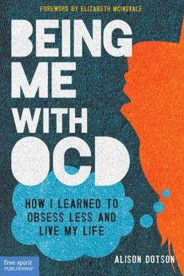 Being Me with OCD How I Learned to Obsess Less and Live My Life by Alison Dotson