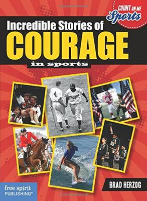 Incredible Stories of Courage by Brad Herzog