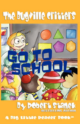 Go to School (Buster Bee's Adventures Series #2, the Bugville Critters) by Robert Stanek