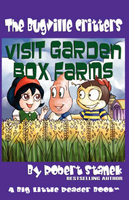 Visit Garden Box Farms (Buster Bee's Adventures Series #4 by Robert Stanek