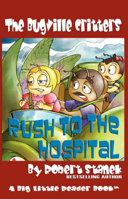 Rush to the Hospital (Buster Bee's Adventures Series #6 by Robert Stanek