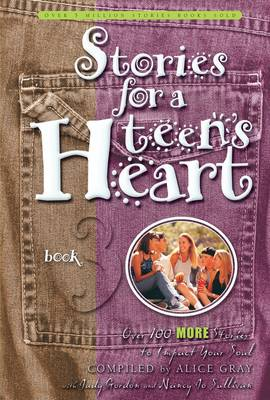 Stories for a Teen's Heart Over One Hundred Treasures to Touch Your Soul by Alice Gray