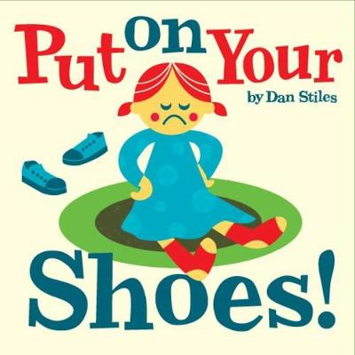 Put on Your Shoes! by Daniel Stiles