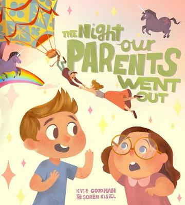 The Night Our Parents Went Out by Katie Goodman, Soren Kisiel