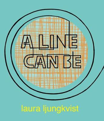 A Line Can be... by Laura Ljungkvist