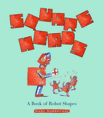 Square Heads A Book of Robot Shapes by Marc Rosenthal