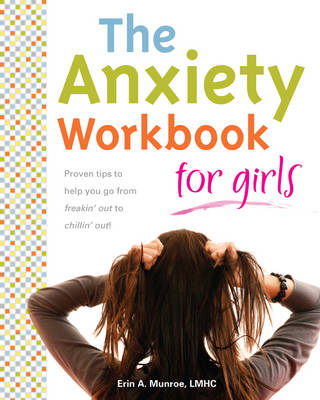The Anxiety Workbook for Girls by Erin A. Monroe