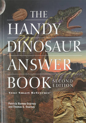 The Handy Dinosaur Answer Book by Patricia Barnes-Svarney, Thomas E. Svarney