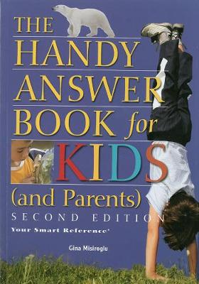 The Handy Answer Book For Kids (and Parents) Second Edition by Gina Misiroglu