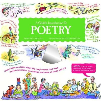 A Child's Introduction to Poetry Listen While You Learn About the Magic Words That Have Moved Mountains, Won Battles, and Made Us Laugh and Cry by Michael Driscoll