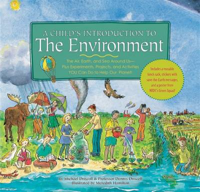 A Child's Introduction to the Environment The Air, Earth, and Sea Around Us- Plus Experiments, Projects, and Activities You Can Do to Help Our Planet! by Michael Driscoll, Dennis Driscoll