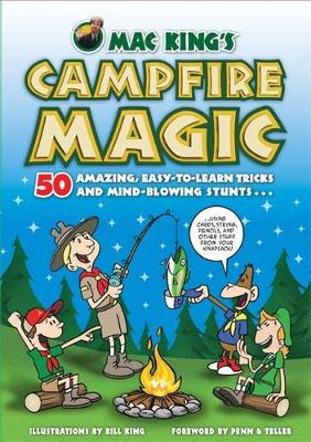 Mac King'S Campfire Magic 50 Amazing, Easy-to-Learn Tricks and Mind-Blowing Stunts Using Cards, String, Pencils, and Other Stuff from Your Knapsack by Bill King, Mac King