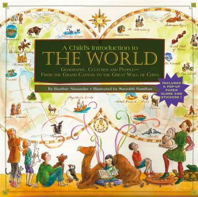 A Child's Introduction to the World Geography, Cultures, and People - from the Grand Canyon to the Great Wall of China by Heather Alexander