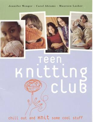 Teen Knitting Club by Jenifer Wenger, Carol Abrams, Maureen Lasher