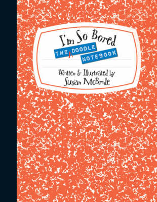 I'm So Bored Doodle Notebook by Susan McBride