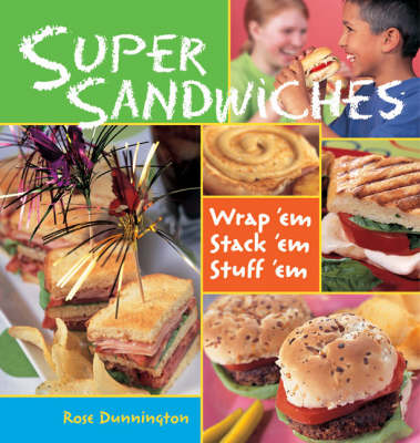 Super Sandwiches Wrap 'em, Stack 'em, Stuff 'em by Rose Dunnington