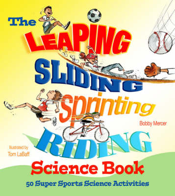 The Leaping, Sliding, Sprinting, Riding Science Book 50 Super Sports Science Activities by Bobby Mercer