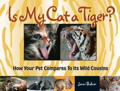 Is My Cat a Tiger? How Your Cat Compares to Its Wild Cousins by Jenni Bidner