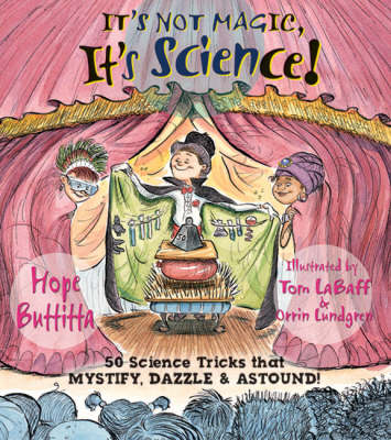 It's Not Magic, it's Science! 50 Science Tricks That Mystify, Dazzle and Astound by Hope Buttitta