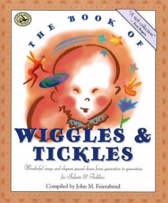 The Book of Wiggles and Tickles Wonderful Songs and Rhymes Passed Down from Generation to Generation for Infants and Toddlers by John M. Feierabend