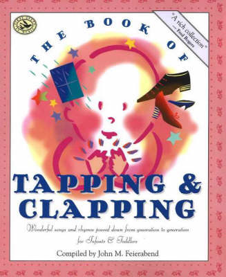 The Book of Tapping and Clapping Wonderful Songs and Rhymes Passed Down from Generation to Generation for Infants and Toddlers by John M. Feierabend