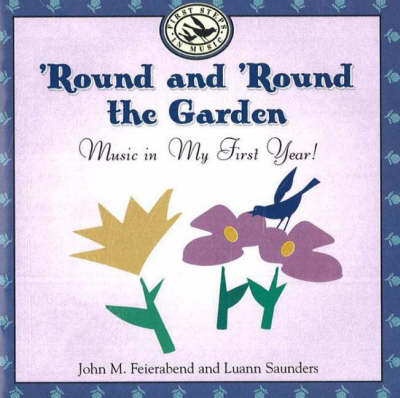 Round and 'Round the Garden Music in My First Year! by John M. Feierabend, Luann Saunders