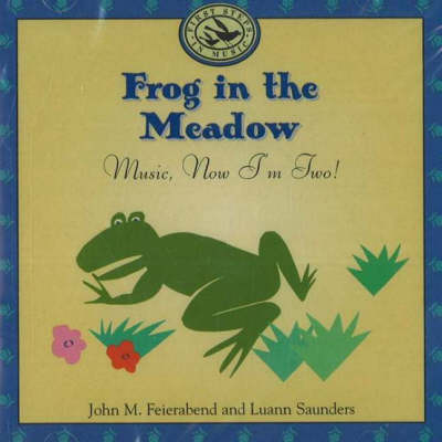 Frog in the Meadow Music, Now I'm Two! by John M. Feierabend, Luann Saunders