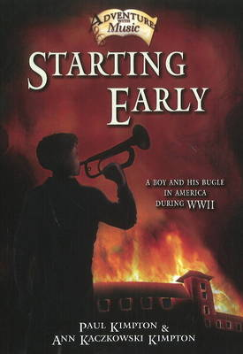 Starting Early A Boy & His Bugle in America During WWII by Paul Kimpton, Ann Kaczkowski Kimpton