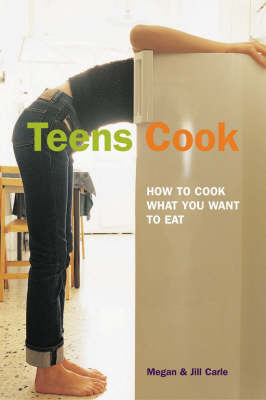 Teens Cook How to Cook What You Want to Eat by Jill Carle, Meghan Carle, Judi Carle
