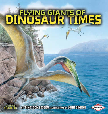 Flying Giants of Dinosaur Times by Don Lessem