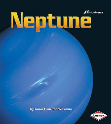 Our Universe: Neptune by Laura Hamilton Waxman