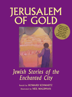 Jerusalem of Gold Jewish Stories of the Enchanted City by Howard Schwartz